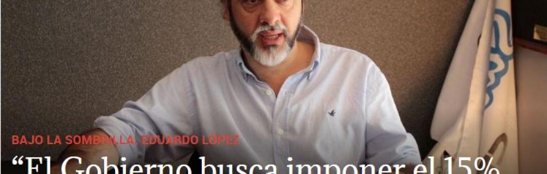 """BAJO LA SOMBRILLA. EDUARDO LÓPEZ: """"El Gobierno busca imponer el 15% en paritarias y bajar salarios"""""""